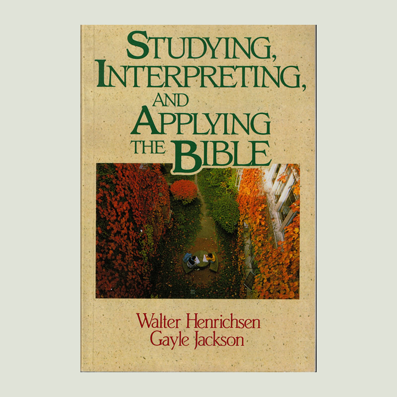 Studying Interpreting and Applying the Bible by Walt Henrichsen